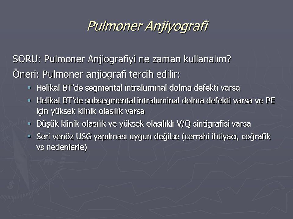 Pulmoner Anjiyografi SORU: Pulmoner Anjiografiyi ne zaman kullanalım