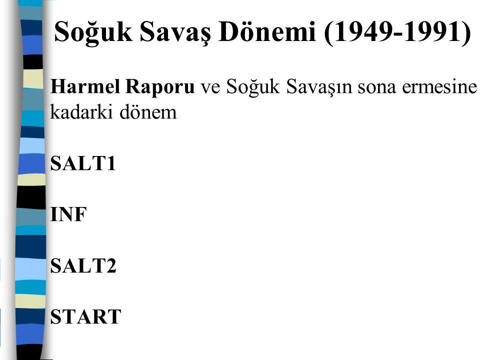Soğuk Savaş Dönemi (1949-1991) Harmel Raporu ve Soğuk Savaşın sona ermesine kadarki dönem SALT1 INF SALT2 START.