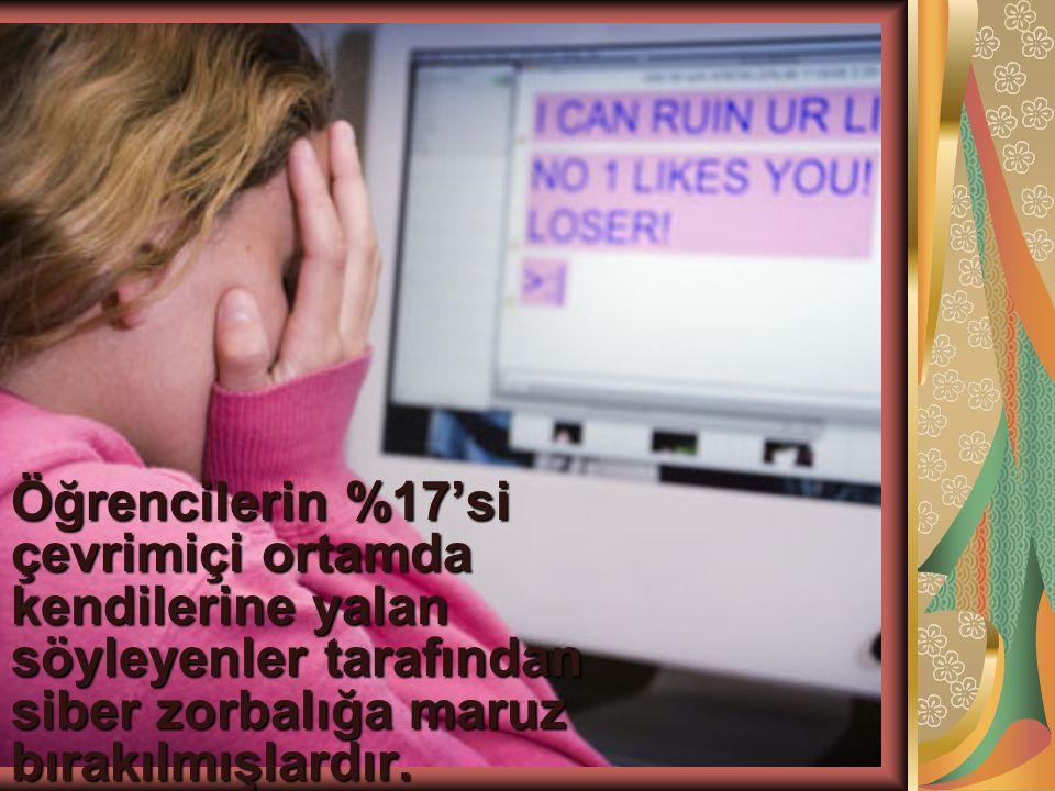 Öğrencilerin %17'si çevrimiçi ortamda kendilerine yalan söyleyenler tarafından siber zorbalığa maruz bırakılmışlardır.