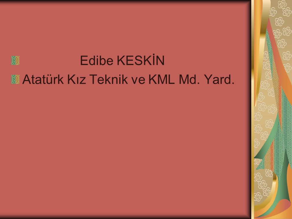 Edibe KESKİN Atatürk Kız Teknik ve KML Md. Yard.