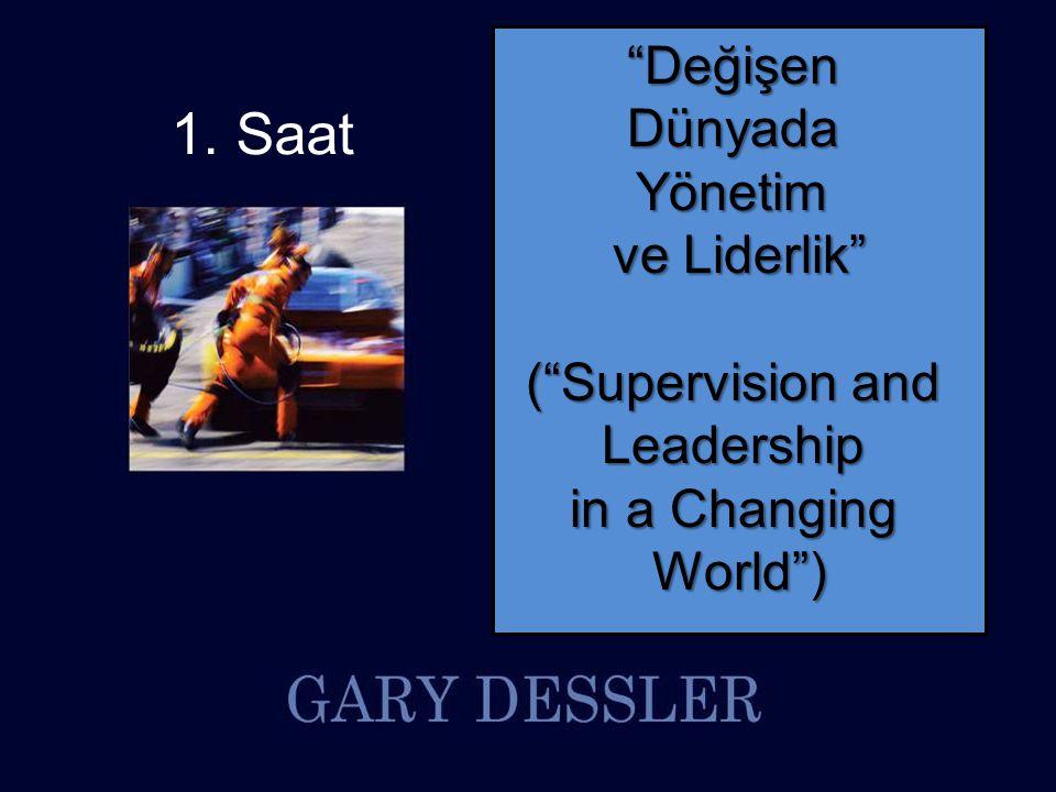 1. Saat Değişen Dünyada Yönetim ve Liderlik ( Supervision and