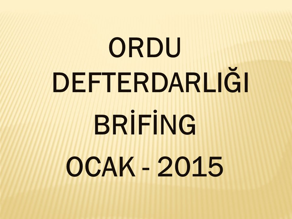 ORDU DEFTERDARLIĞI BRİFİNG OCAK - 2015