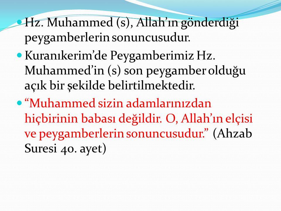Hz. Muhammed (s), Allah'ın gönderdiği peygamberlerin sonuncusudur.