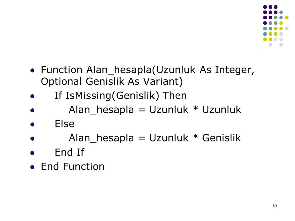 Function Alan_hesapla(Uzunluk As Integer, Optional Genislik As Variant)