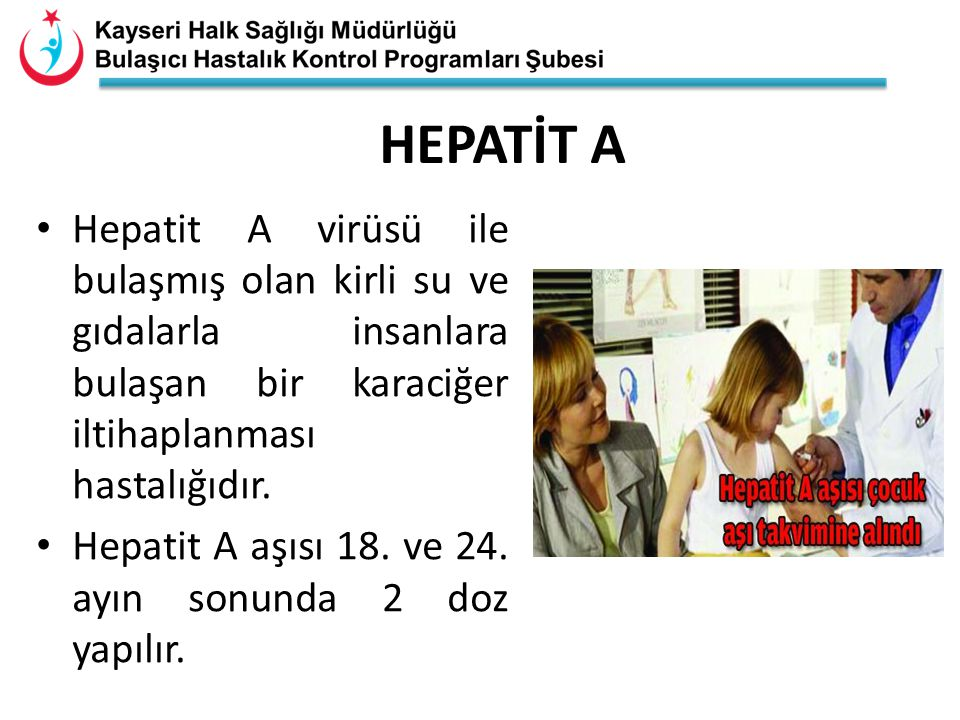 HEPATİT A Hepatit A virüsü ile bulaşmış olan kirli su ve gıdalarla insanlara bulaşan bir karaciğer iltihaplanması hastalığıdır.