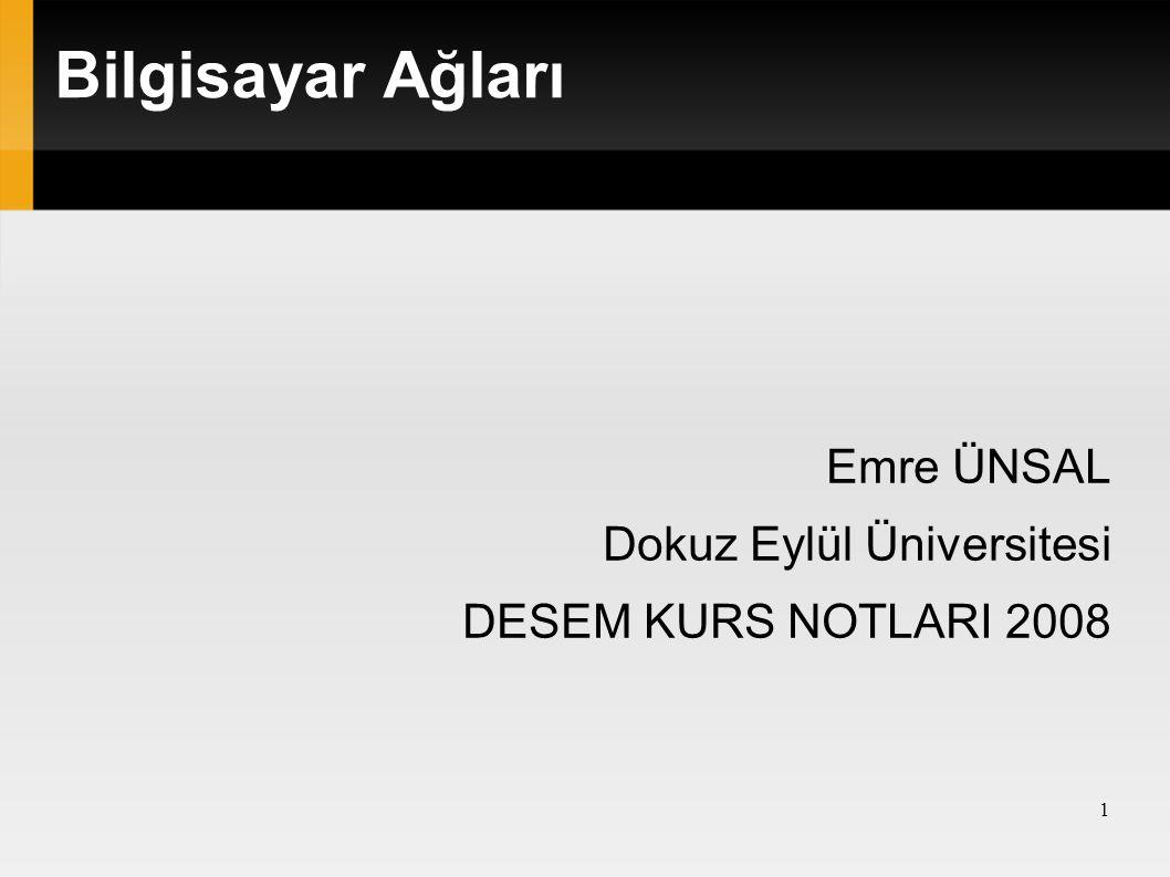 Bilgisayar Ağları Emre ÜNSAL Dokuz Eylül Üniversitesi