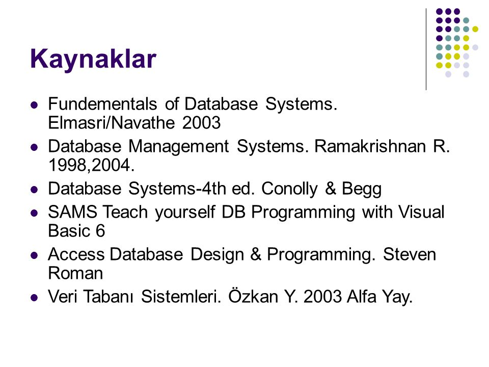Kaynaklar Fundementals of Database Systems. Elmasri/Navathe 2003