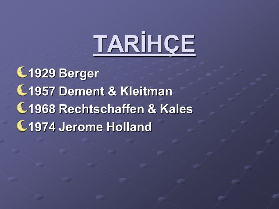TARİHÇE 1929 Berger 1957 Dement & Kleitman 1968 Rechtschaffen & Kales