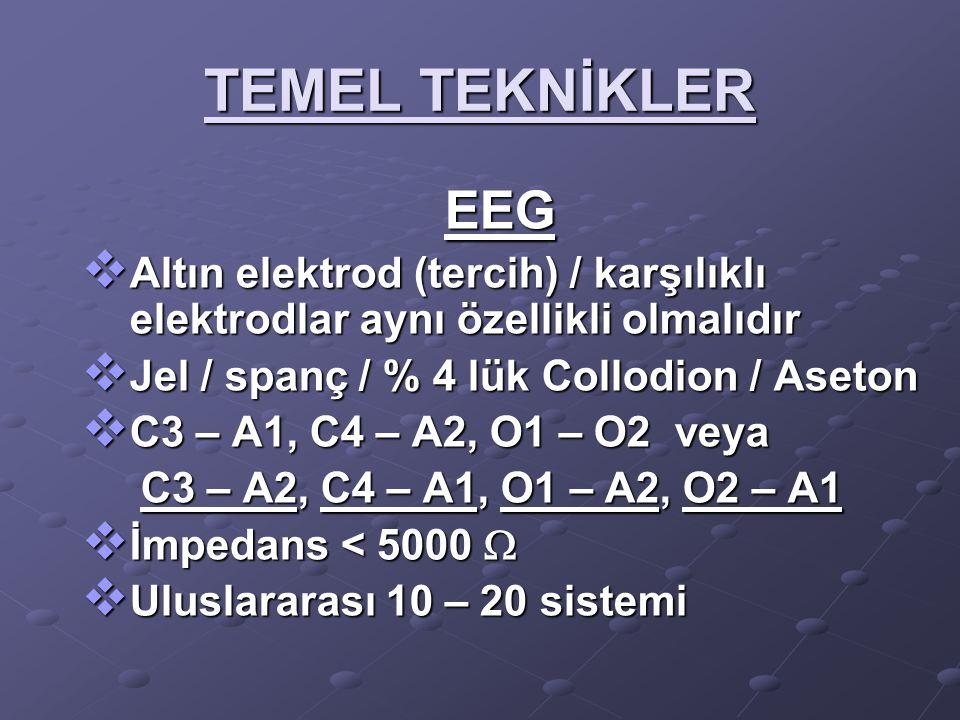 TEMEL TEKNİKLER EEG. Altın elektrod (tercih) / karşılıklı elektrodlar aynı özellikli olmalıdır. Jel / spanç / % 4 lük Collodion / Aseton.