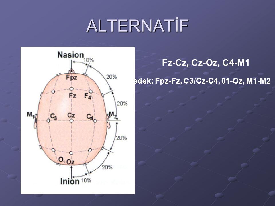 ALTERNATİF Fz-Cz, Cz-Oz, C4-M1 Yedek: Fpz-Fz, C3/Cz-C4, 01-Oz, M1-M2