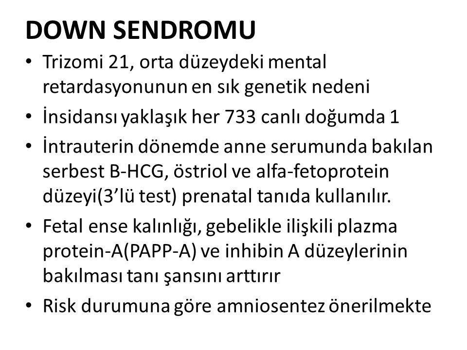 DOWN SENDROMU Trizomi 21, orta düzeydeki mental retardasyonunun en sık genetik nedeni. İnsidansı yaklaşık her 733 canlı doğumda 1.