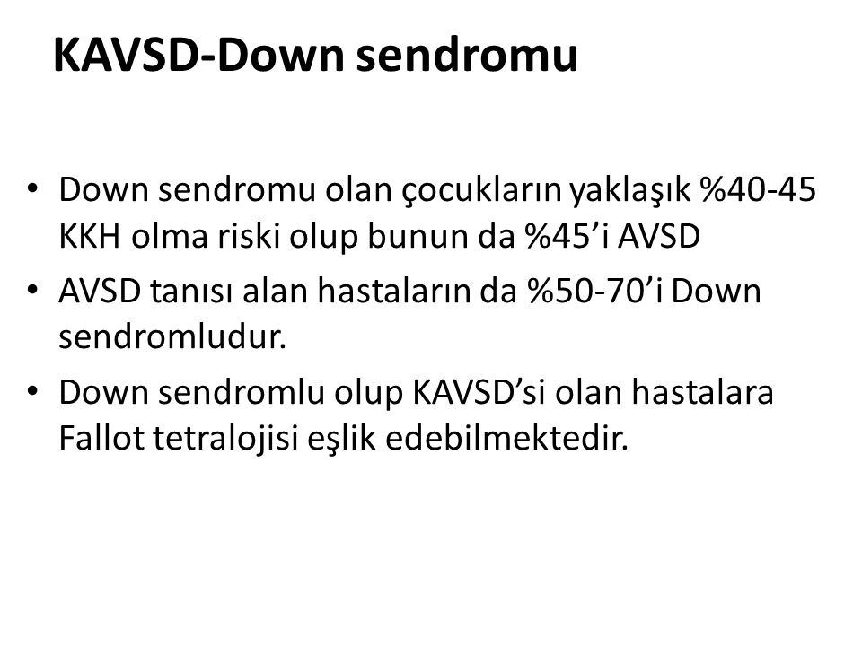 KAVSD-Down sendromu Down sendromu olan çocukların yaklaşık %40-45 KKH olma riski olup bunun da %45'i AVSD.
