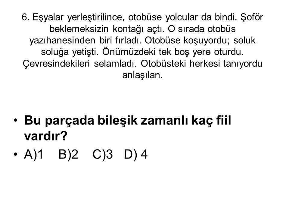 Bu parçada bileşik zamanlı kaç fiil vardır A)1 B)2 C)3 D) 4