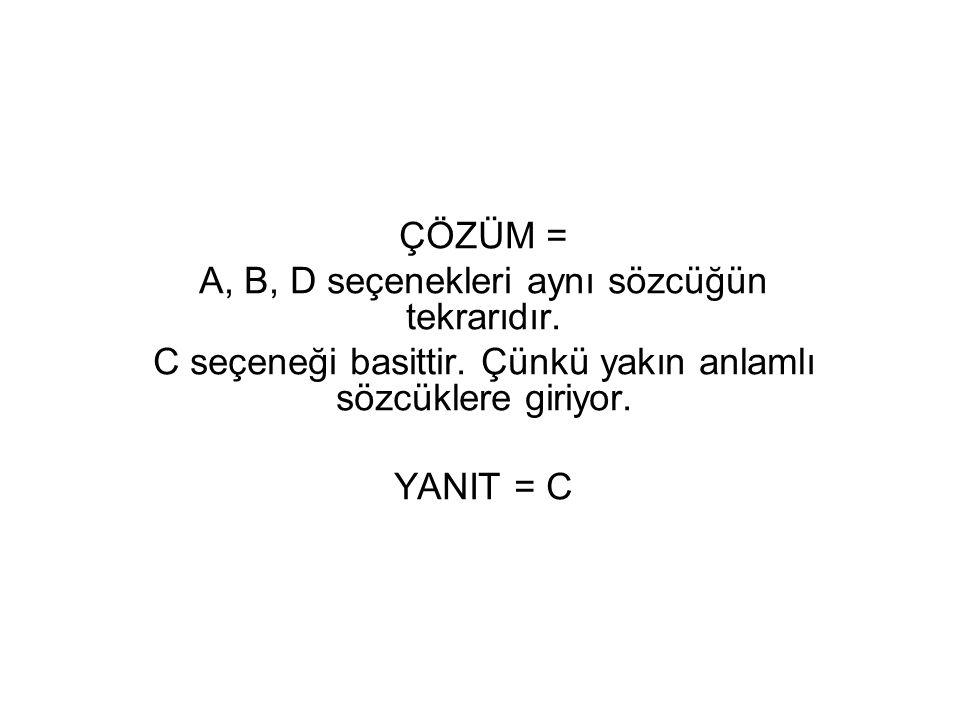 A, B, D seçenekleri aynı sözcüğün tekrarıdır.