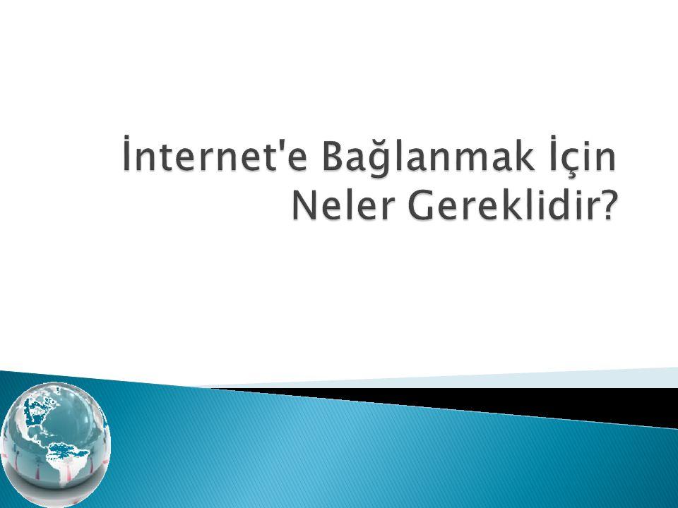 İnternet e Bağlanmak İçin Neler Gereklidir