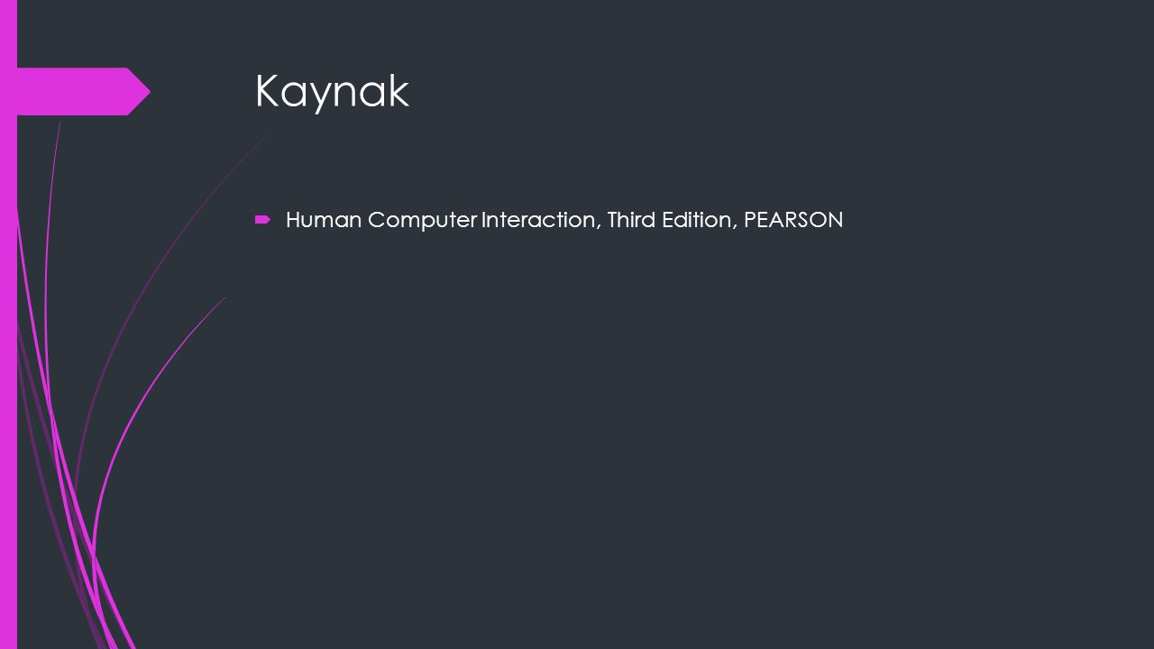 Kaynak Human Computer Interaction, Third Edition, PEARSON