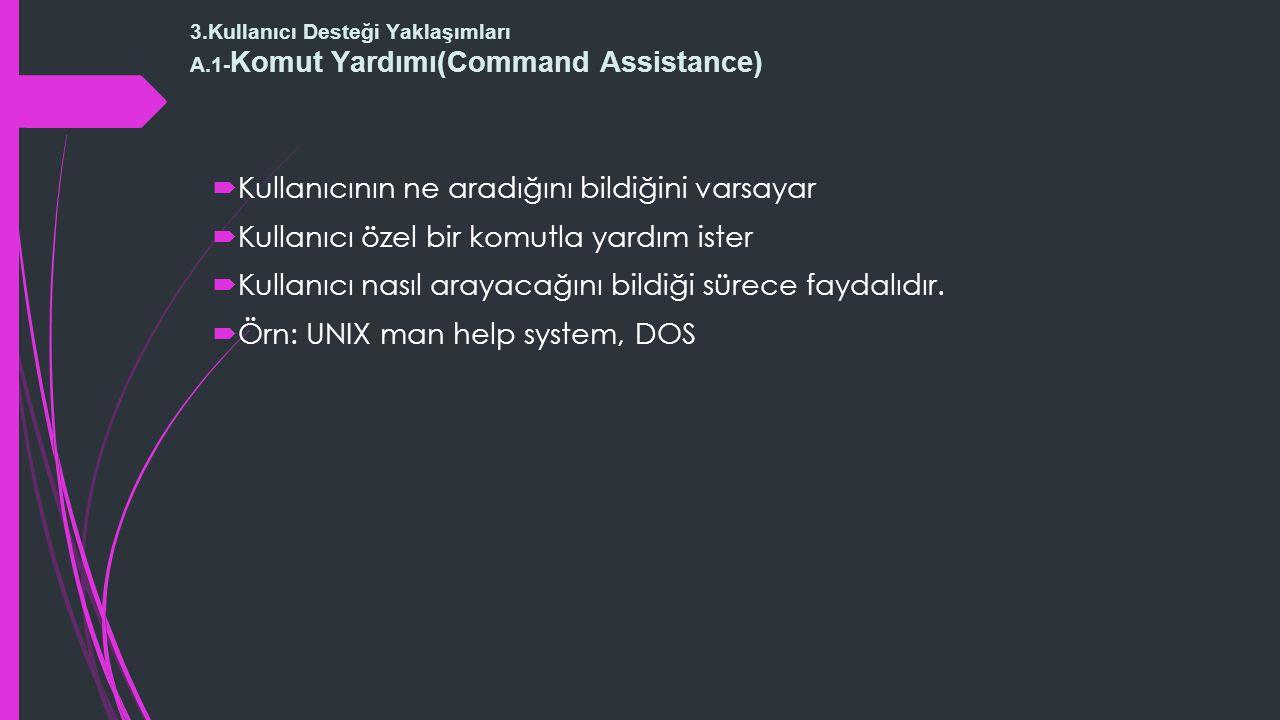 3.Kullanıcı Desteği Yaklaşımları A.1-Komut Yardımı(Command Assistance)