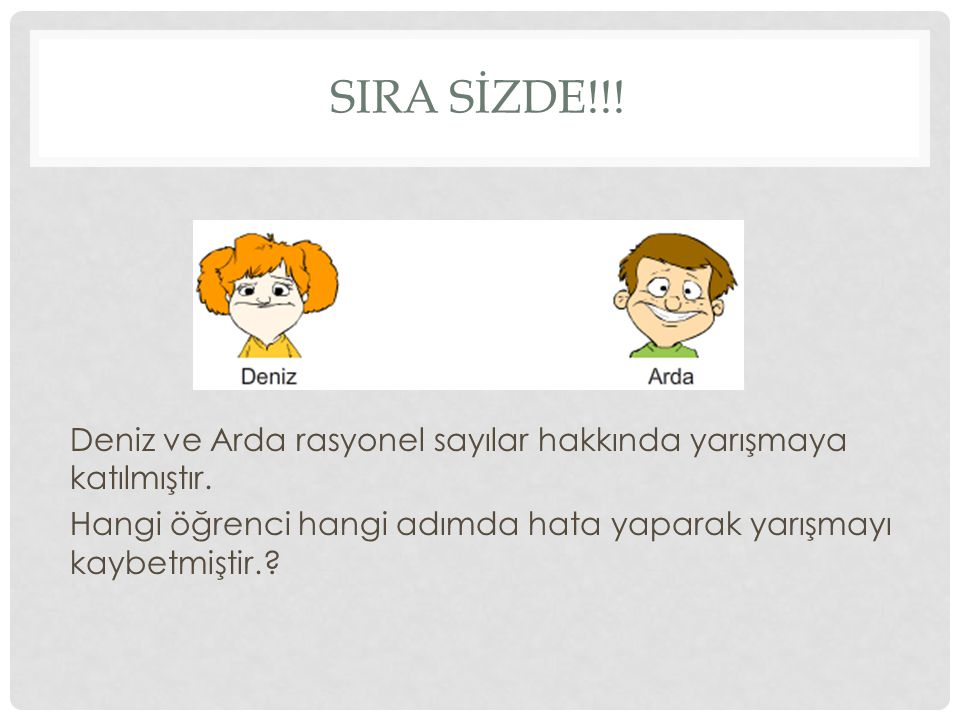 SIRA SİZDE!!. Deniz ve Arda rasyonel sayılar hakkında yarışmaya katılmıştır.