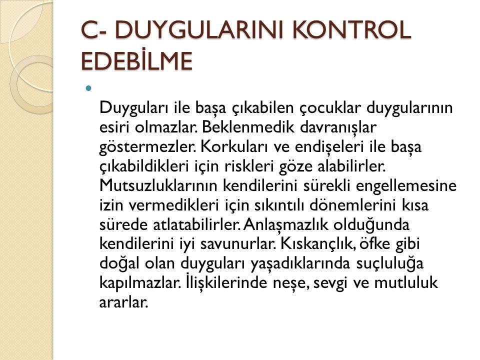 C- DUYGULARINI KONTROL EDEBİLME