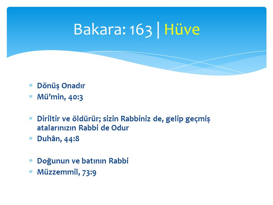 Bakara: 163 | Hüve Dönüş Onadır Mü'min, 40:3