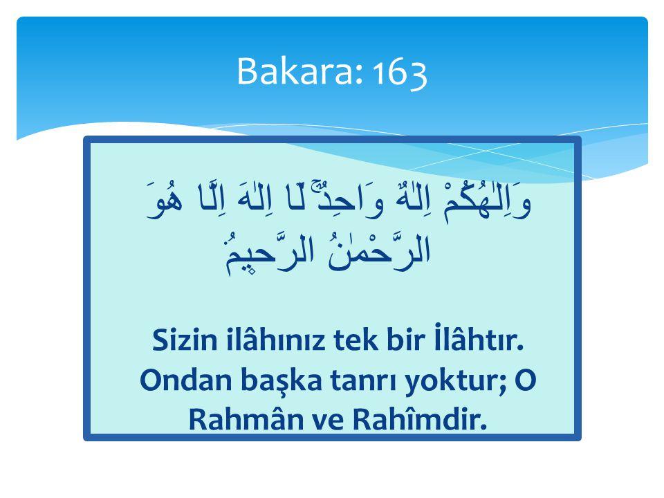 Bakara: 163 وَاِلٰهُكُمْ اِلٰهٌ وَاحِدٌۚ لَٓا اِلٰهَ اِلَّا هُوَ الرَّحْمٰنُ الرَّح۪يمُ۟
