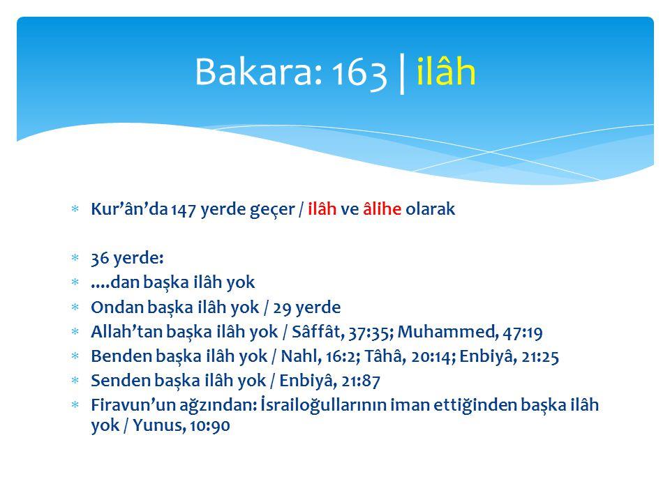 Bakara: 163 | ilâh Kur'ân'da 147 yerde geçer / ilâh ve âlihe olarak