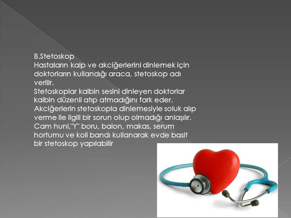 B.Stetoskop Hastaların kalp ve akciğerlerini dinlemek için doktorların kullandığı araca, stetoskop adı verilir.