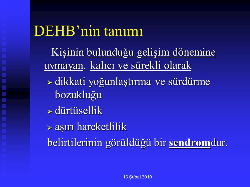 DEHB'nin tanımı Kişinin bulunduğu gelişim dönemine uymayan, kalıcı ve sürekli olarak. dikkati yoğunlaştırma ve sürdürme bozukluğu.