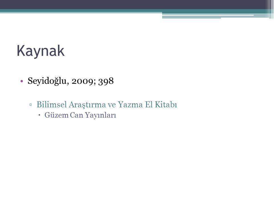 Kaynak Seyidoğlu, 2009; 398 Bilimsel Araştırma ve Yazma El Kitabı