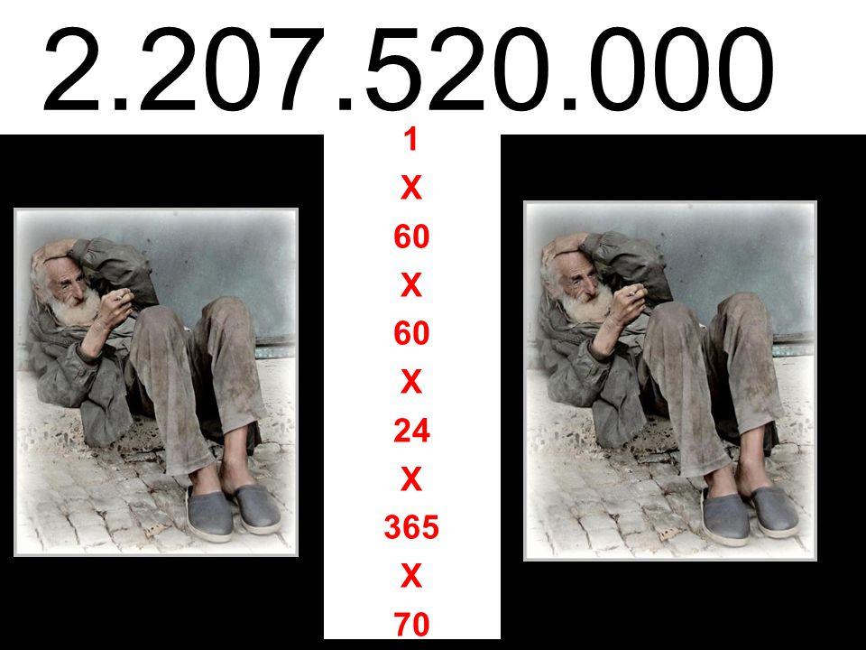 2.207.520.000 1 X 60 24 365 70