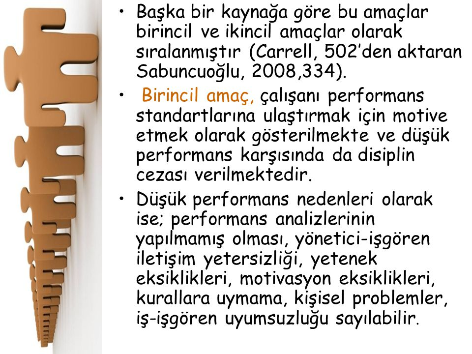 Başka bir kaynağa göre bu amaçlar birincil ve ikincil amaçlar olarak sıralanmıştır (Carrell, 502'den aktaran Sabuncuoğlu, 2008,334).