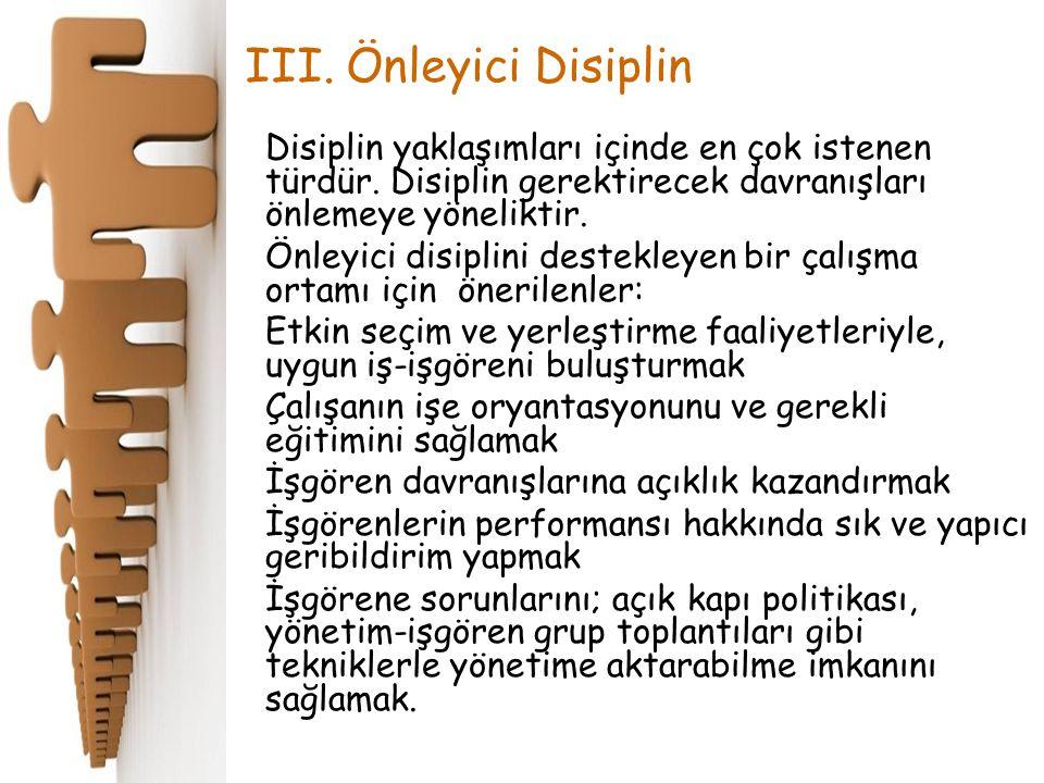 III. Önleyici Disiplin Disiplin yaklaşımları içinde en çok istenen türdür. Disiplin gerektirecek davranışları önlemeye yöneliktir.