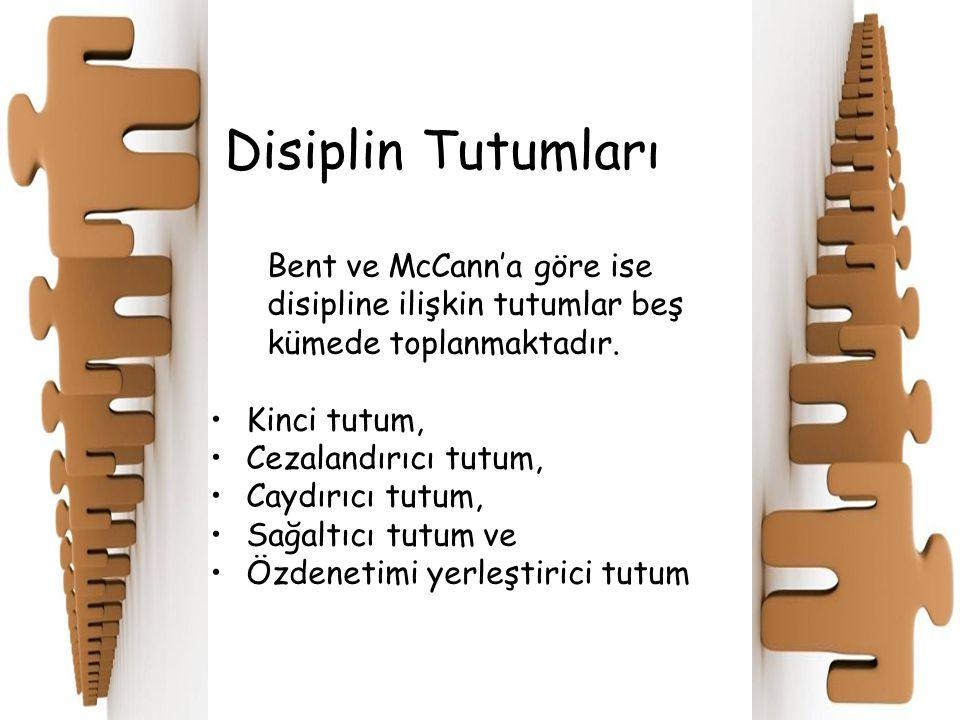Disiplin Tutumları Bent ve McCann'a göre ise