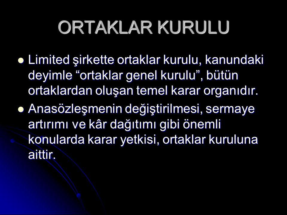 ORTAKLAR KURULU Limited şirkette ortaklar kurulu, kanundaki deyimle ortaklar genel kurulu , bütün ortaklardan oluşan temel karar organıdır.