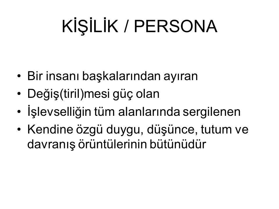 KİŞİLİK / PERSONA Bir insanı başkalarından ayıran
