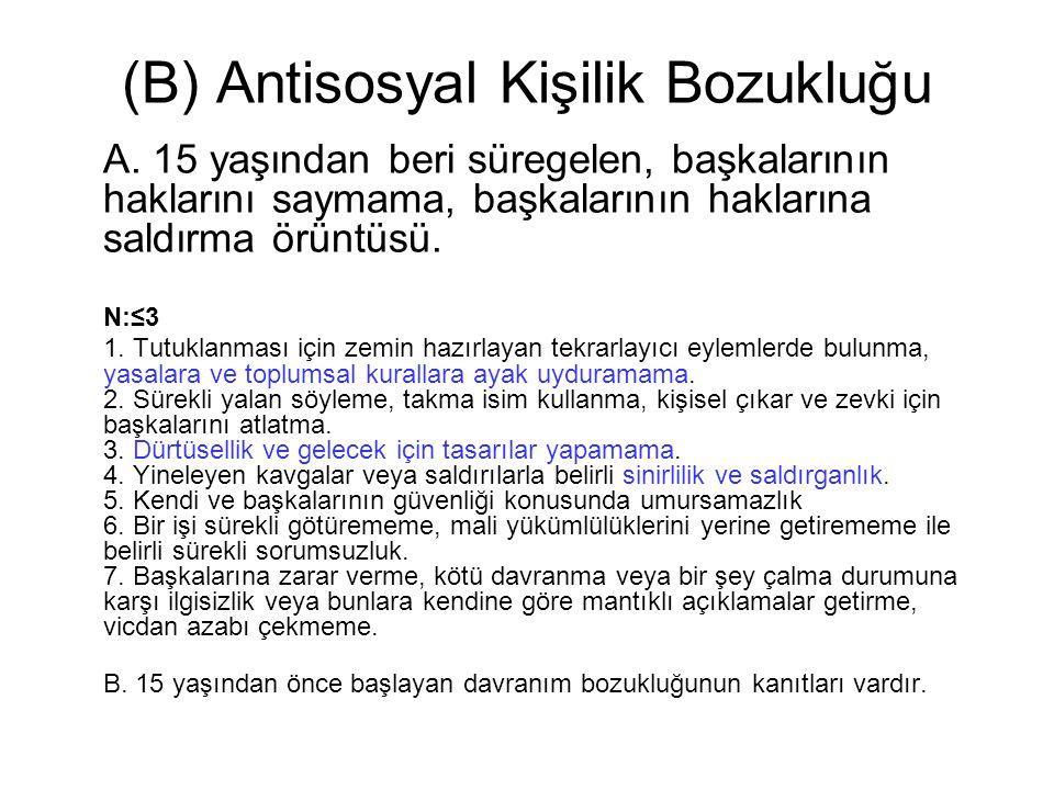 (B) Antisosyal Kişilik Bozukluğu