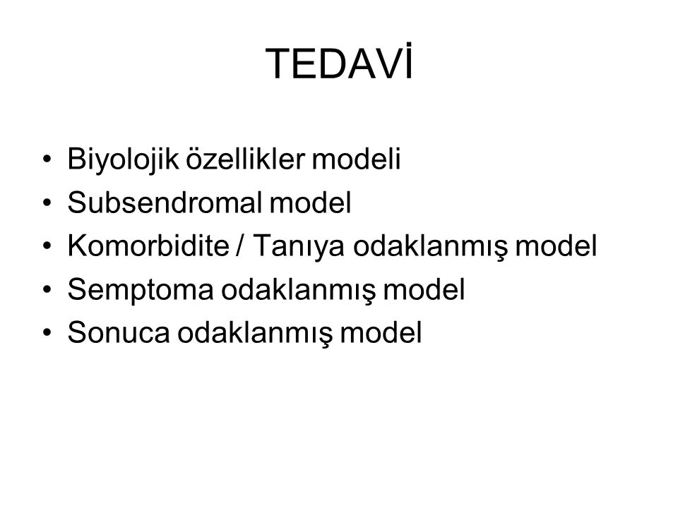 TEDAVİ Biyolojik özellikler modeli Subsendromal model