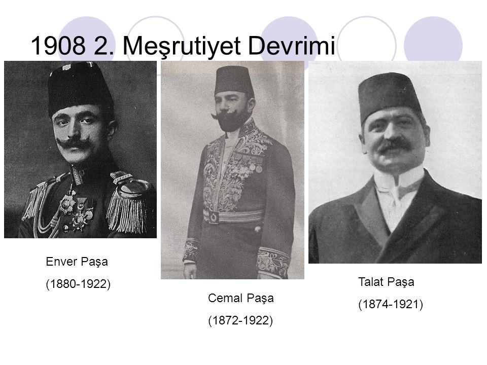 1908 2. Meşrutiyet Devrimi Enver Paşa (1880-1922) Talat Paşa