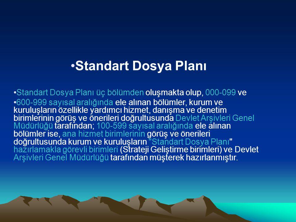 Standart Dosya Planı Standart Dosya Planı üç bölümden oluşmakta olup, 000-099 ve.