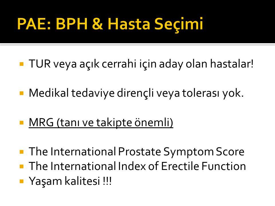 PAE: BPH & Hasta Seçimi TUR veya açık cerrahi için aday olan hastalar!