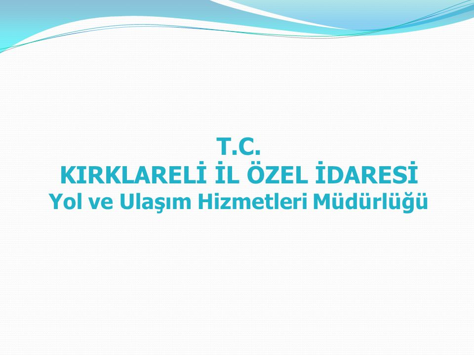 T.C. KIRKLARELİ İL ÖZEL İDARESİ Yol ve Ulaşım Hizmetleri Müdürlüğü