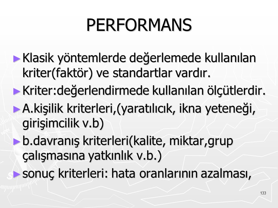 PERFORMANS Klasik yöntemlerde değerlemede kullanılan kriter(faktör) ve standartlar vardır. Kriter:değerlendirmede kullanılan ölçütlerdir.