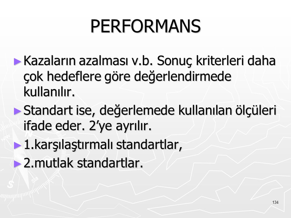PERFORMANS Kazaların azalması v.b. Sonuç kriterleri daha çok hedeflere göre değerlendirmede kullanılır.