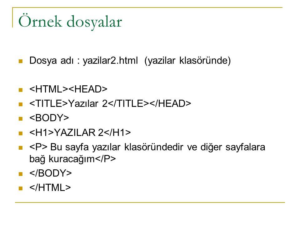 Örnek dosyalar Dosya adı : yazilar2.html (yazilar klasöründe)