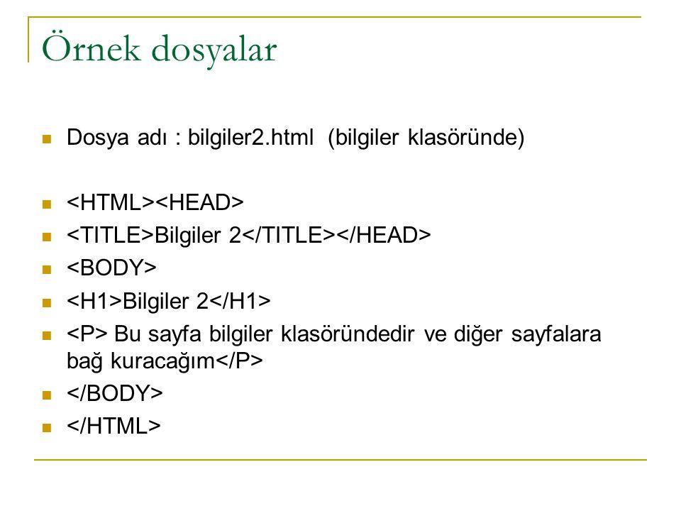 Örnek dosyalar Dosya adı : bilgiler2.html (bilgiler klasöründe)