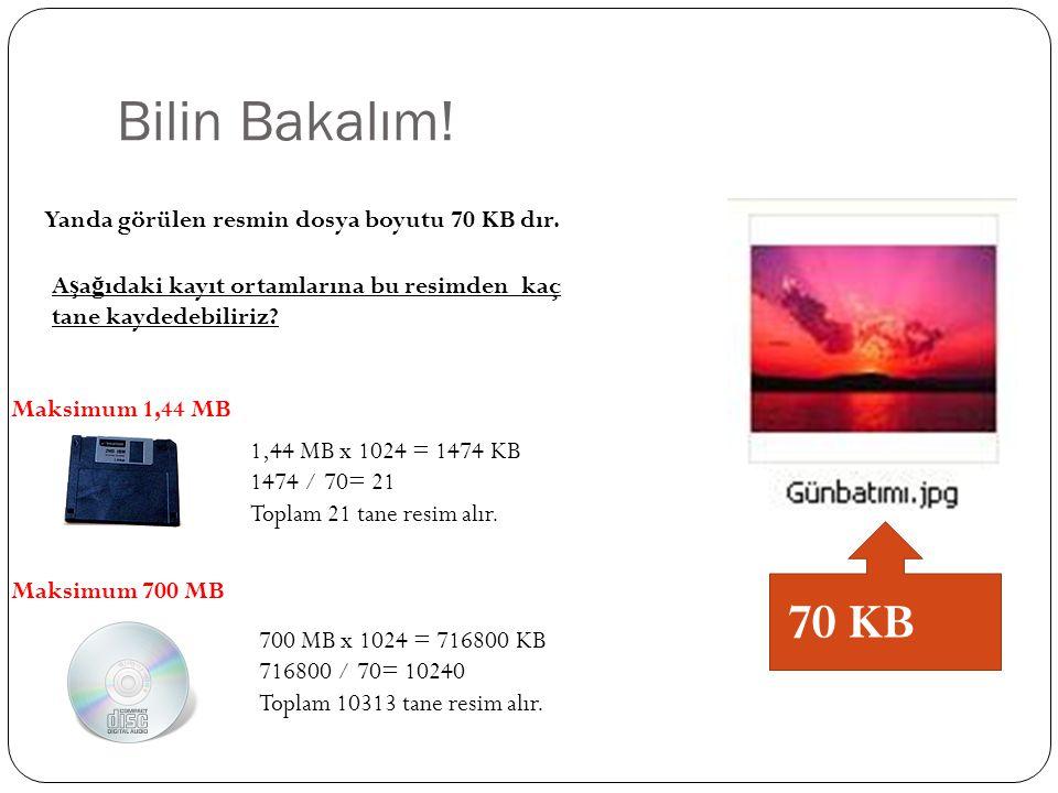 Bilin Bakalım! 70 KB Yanda görülen resmin dosya boyutu 70 KB dır.