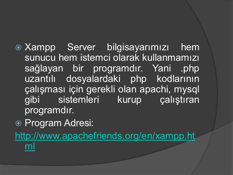 Xampp Server bilgisayarımızı hem sunucu hem istemci olarak kullanmamızı sağlayan bir programdır. Yani .php uzantılı dosyalardaki php kodlarının çalışması için gerekli olan apachi, mysql gibi sistemleri kurup çalıştıran programdır.