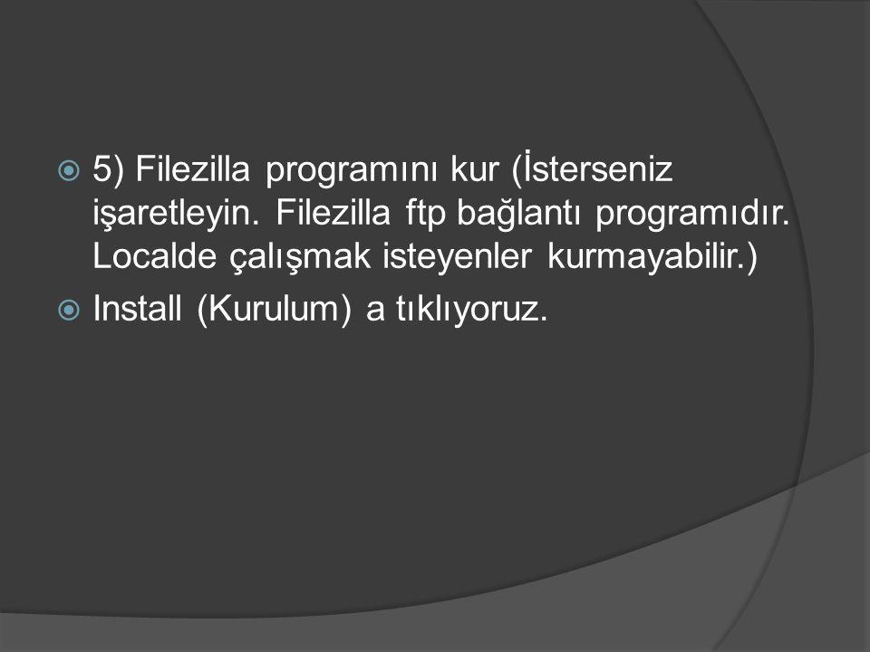 5) Filezilla programını kur (İsterseniz işaretleyin