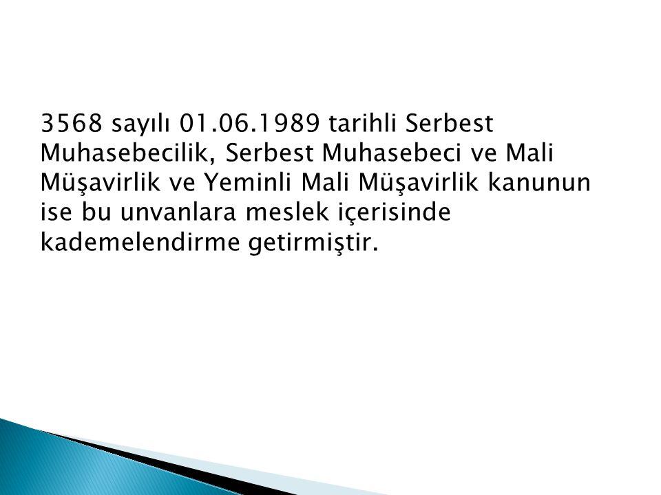 3568 sayılı 01.06.1989 tarihli Serbest Muhasebecilik, Serbest Muhasebeci ve Mali Müşavirlik ve Yeminli Mali Müşavirlik kanunun ise bu unvanlara meslek içerisinde kademelendirme getirmiştir.