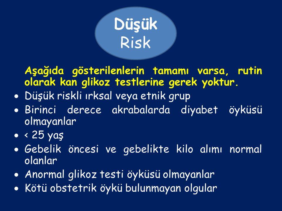 Düşük Risk Aşağıda gösterilenlerin tamamı varsa, rutin olarak kan glikoz testlerine gerek yoktur. Düşük riskli ırksal veya etnik grup.